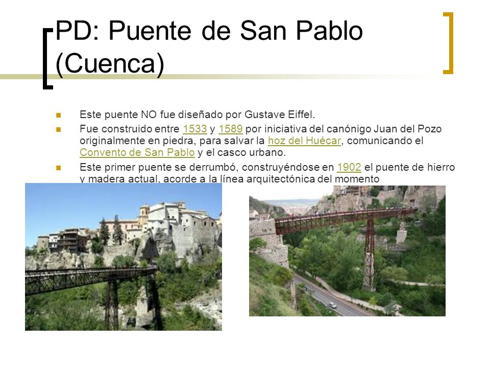 PD: Puente de San Pablo (Cuenca) Este puente NO fue diseñado por Gustave Eiffel. Fue construido entre 1533 y 1589 por iniciativa del canónigo Juan del