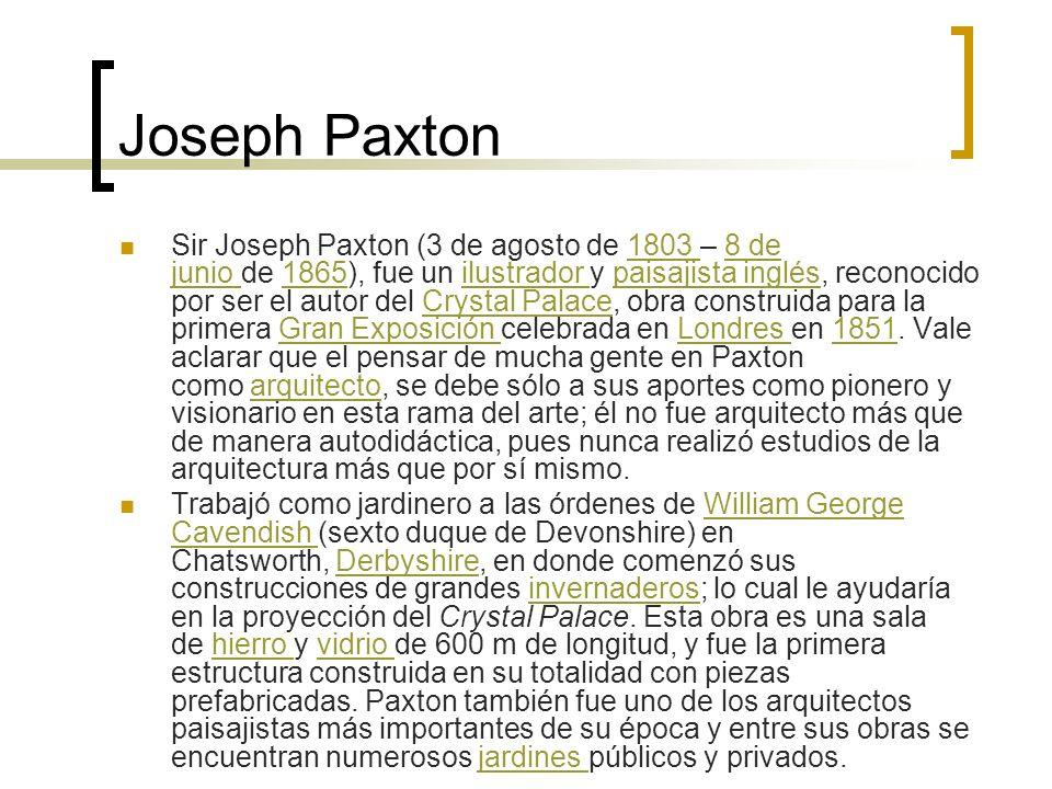 Joseph Paxton Sir Joseph Paxton (3 de agosto de 1803 – 8 de junio de 1865), fue un ilustrador y paisajista inglés, reconocido por ser el autor del Cry