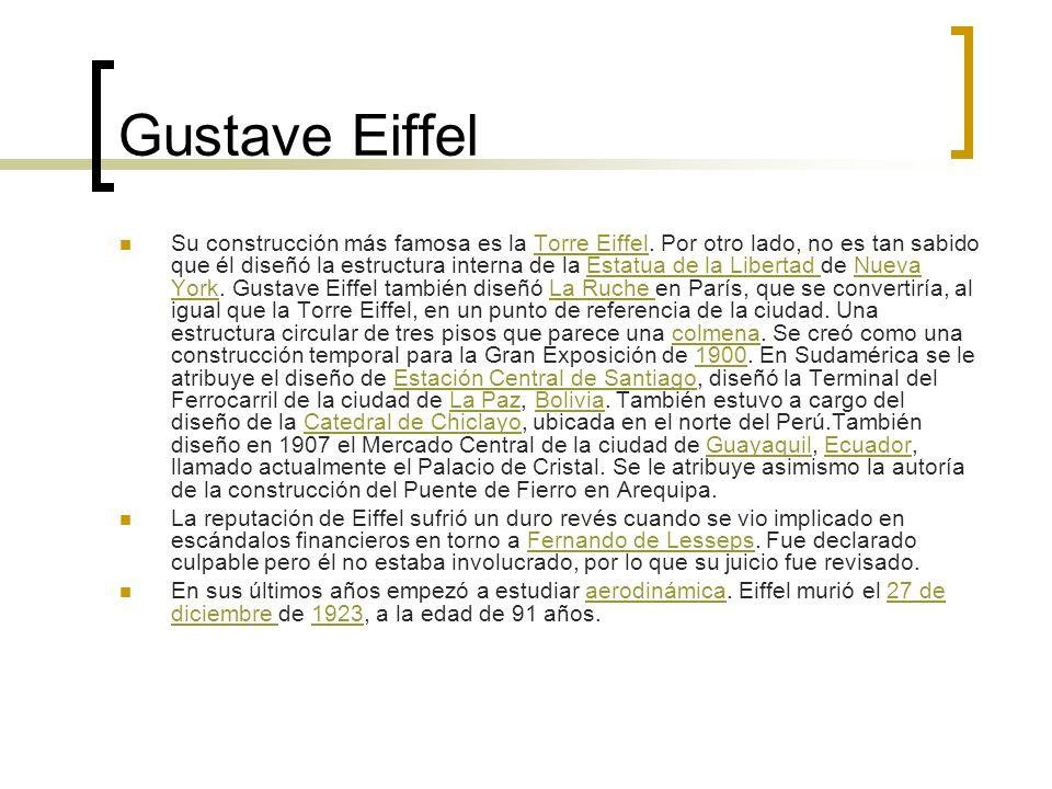 Gustave Eiffel Su construcción más famosa es la Torre Eiffel. Por otro lado, no es tan sabido que él diseñó la estructura interna de la Estatua de la