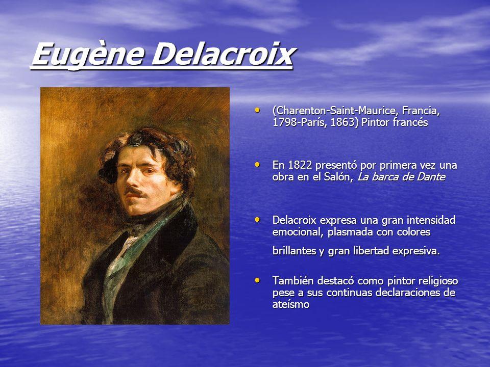 Eugène Delacroix (Charenton-Saint-Maurice, Francia, 1798-París, 1863) Pintor francés (Charenton-Saint-Maurice, Francia, 1798-París, 1863) Pintor franc