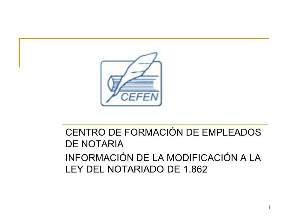 1 CENTRO DE FORMACIÓN DE EMPLEADOS DE NOTARIA INFORMACIÓN DE LA MODIFICACIÓN A LA LEY DEL NOTARIADO DE 1.862