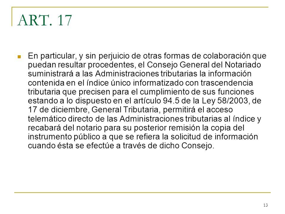 13 ART. 17 En particular, y sin perjuicio de otras formas de colaboración que puedan resultar procedentes, el Consejo General del Notariado suministra