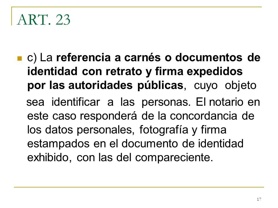 17 ART. 23 c) La referencia a carnés o documentos de identidad con retrato y firma expedidos por las autoridades públicas, cuyo objeto sea identificar