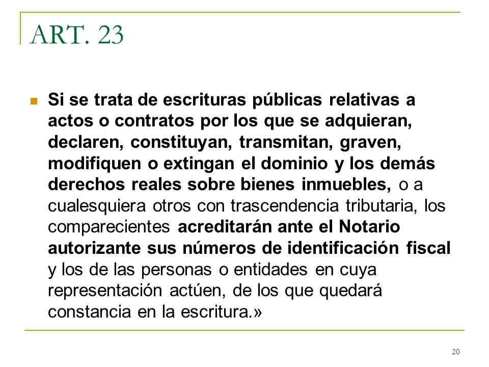20 ART. 23 Si se trata de escrituras públicas relativas a actos o contratos por los que se adquieran, declaren, constituyan, transmitan, graven, modif