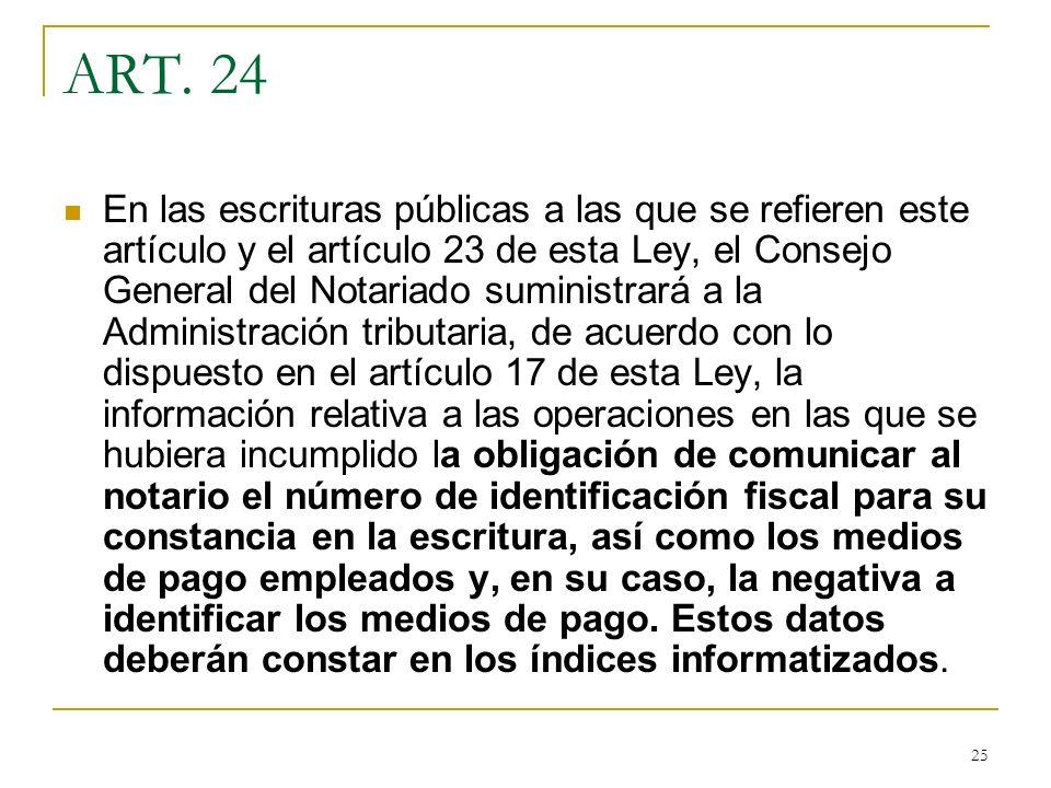 25 ART. 24 En las escrituras públicas a las que se refieren este artículo y el artículo 23 de esta Ley, el Consejo General del Notariado suministrará