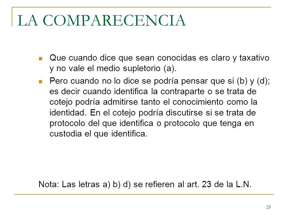 28 LA COMPARECENCIA Que cuando dice que sean conocidas es claro y taxativo y no vale el medio supletorio (a). Pero cuando no lo dice se podría pensar