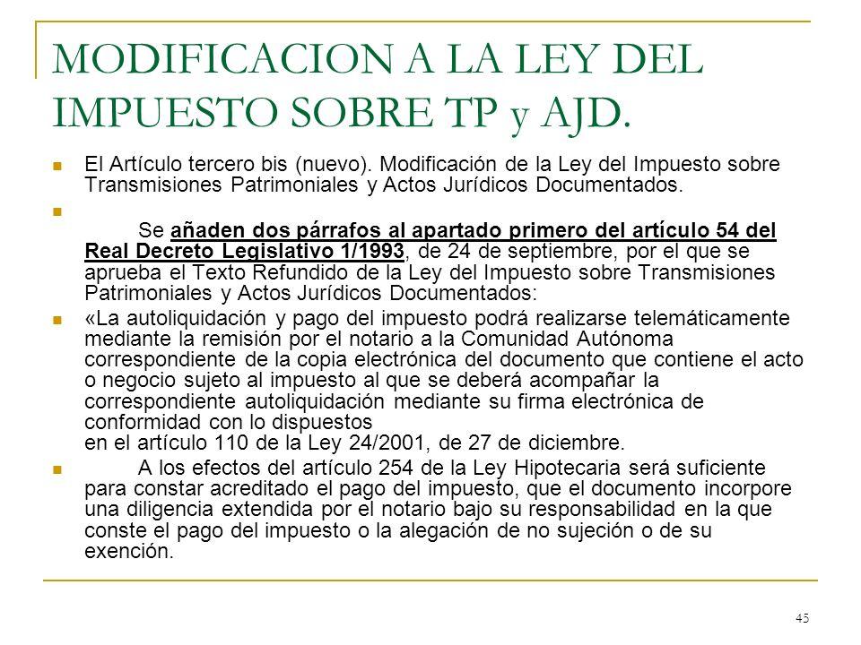 45 MODIFICACION A LA LEY DEL IMPUESTO SOBRE TP y AJD. El Artículo tercero bis (nuevo). Modificación de la Ley del Impuesto sobre Transmisiones Patrimo