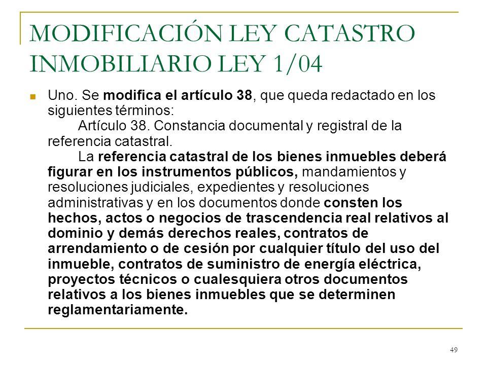 49 MODIFICACIÓN LEY CATASTRO INMOBILIARIO LEY 1/04 Uno. Se modifica el artículo 38, que queda redactado en los siguientes términos: Artículo 38. Const