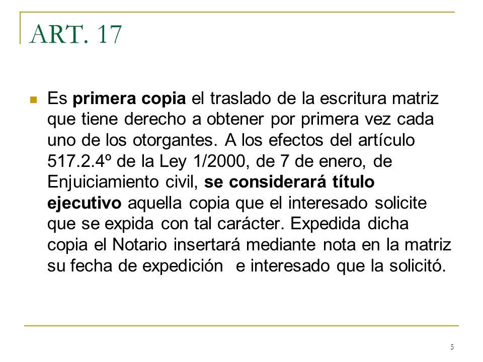 5 ART. 17 Es primera copia el traslado de la escritura matriz que tiene derecho a obtener por primera vez cada uno de los otorgantes. A los efectos de