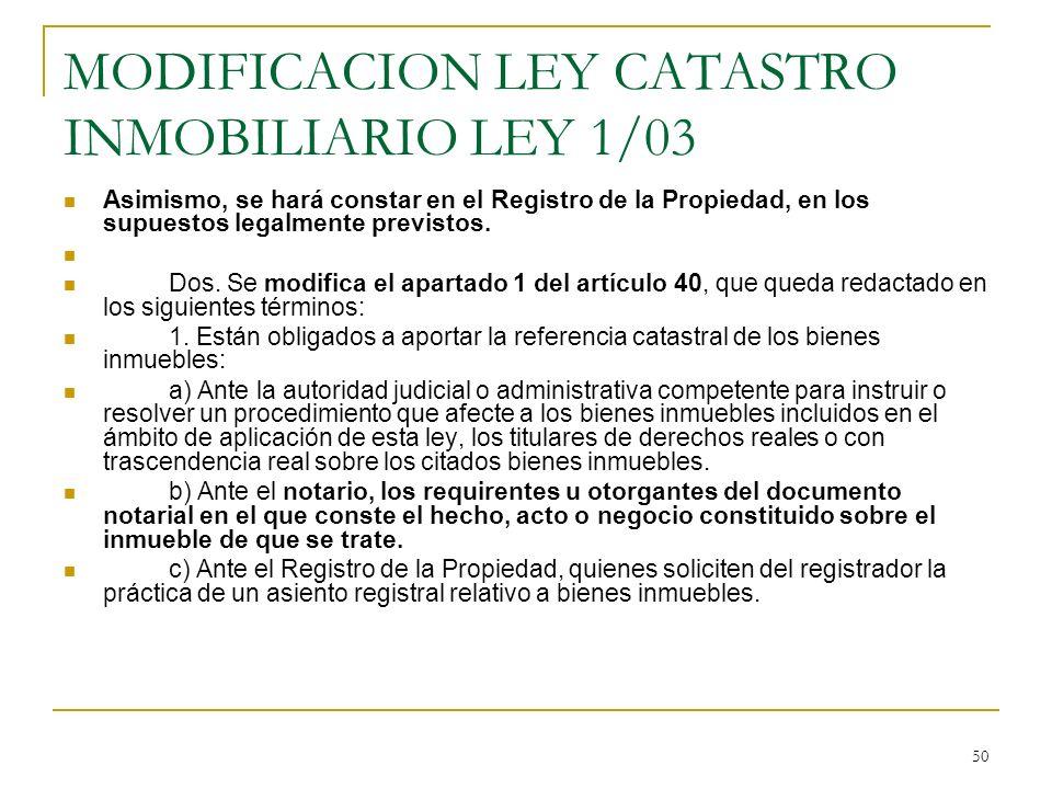 50 MODIFICACION LEY CATASTRO INMOBILIARIO LEY 1/03 Asimismo, se hará constar en el Registro de la Propiedad, en los supuestos legalmente previstos. Do