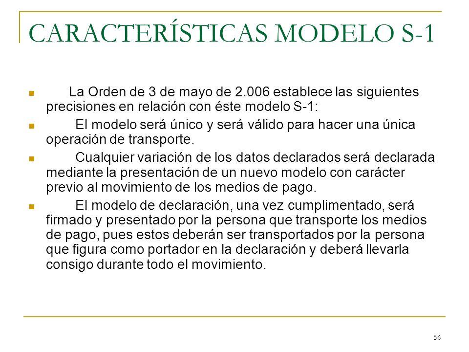 56 CARACTERÍSTICAS MODELO S-1 La Orden de 3 de mayo de 2.006 establece las siguientes precisiones en relación con éste modelo S-1: El modelo será únic