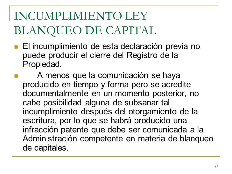 62 INCUMPLIMIENTO LEY BLANQUEO DE CAPITAL El incumplimiento de esta declaración previa no puede producir el cierre del Registro de la Propiedad. A men