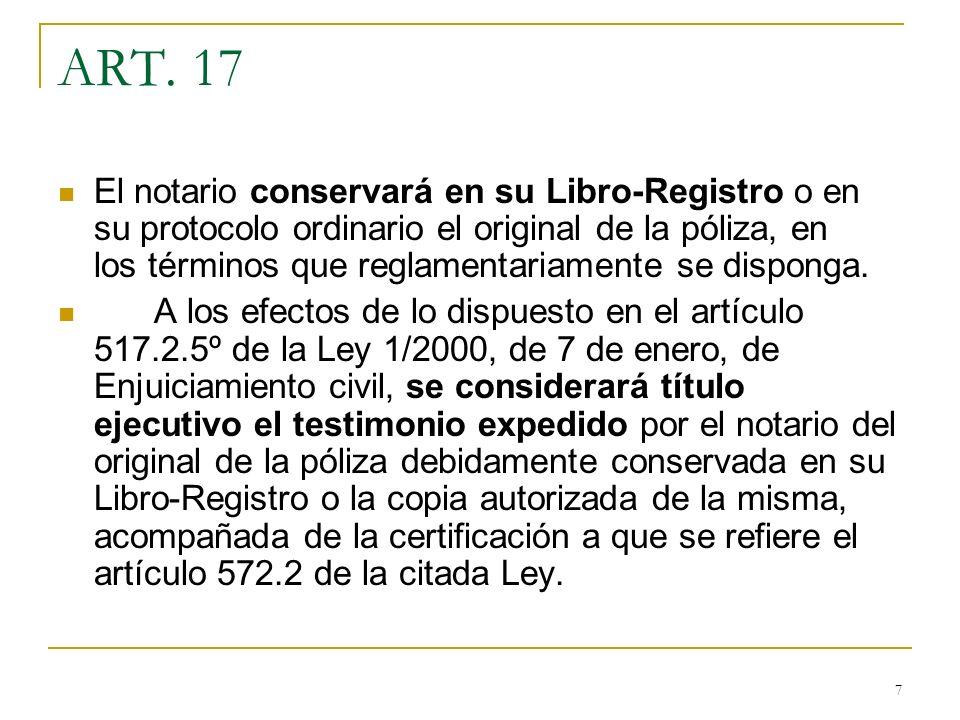 7 ART. 17 El notario conservará en su Libro-Registro o en su protocolo ordinario el original de la póliza, en los términos que reglamentariamente se d