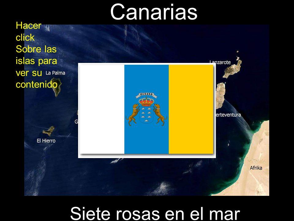 Canarias Siete rosas en el mar Hacer click Sobre las islas para ver su contenido