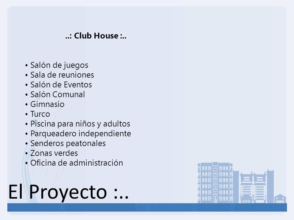 ..: Club House :.. Salón de juegos Sala de reuniones Salón de Eventos Salón Comunal Gimnasio Turco Piscina para niños y adultos Parqueadero independie