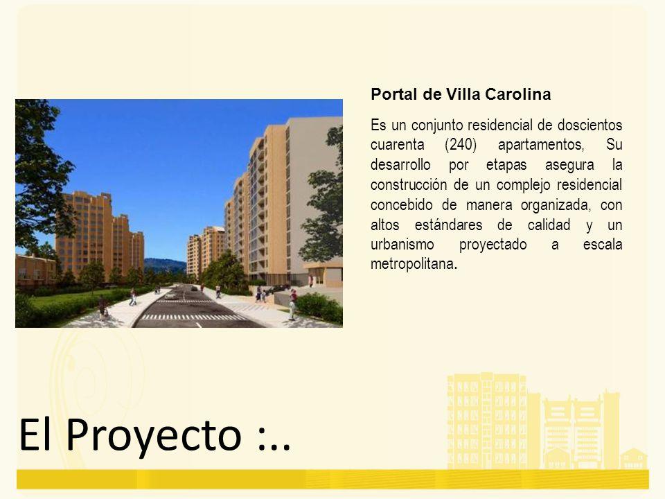 El Proyecto :.. Portal de Villa Carolina Es un conjunto residencial de doscientos cuarenta (240) apartamentos, Su desarrollo por etapas asegura la con