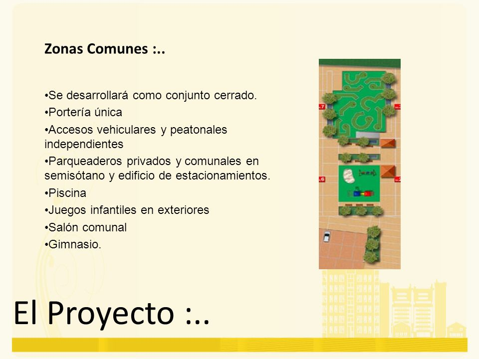 El Proyecto :.. Zonas Comunes :.. Se desarrollará como conjunto cerrado. Portería única Accesos vehiculares y peatonales independientes Parqueaderos p