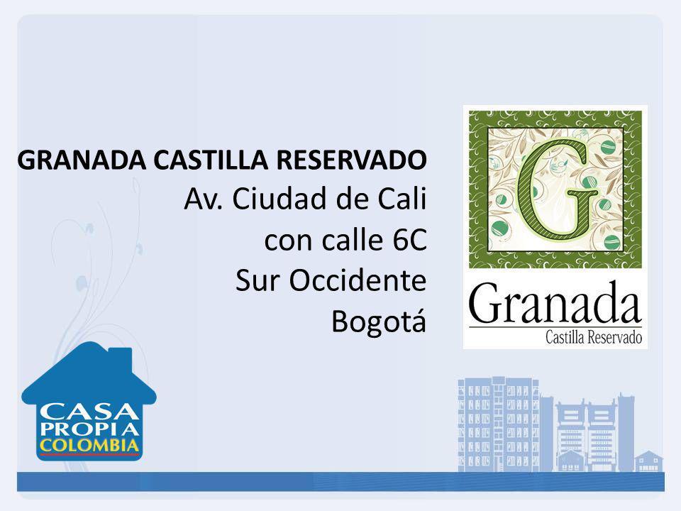 GRANADA CASTILLA RESERVADO Av. Ciudad de Cali con calle 6C Sur Occidente Bogotá