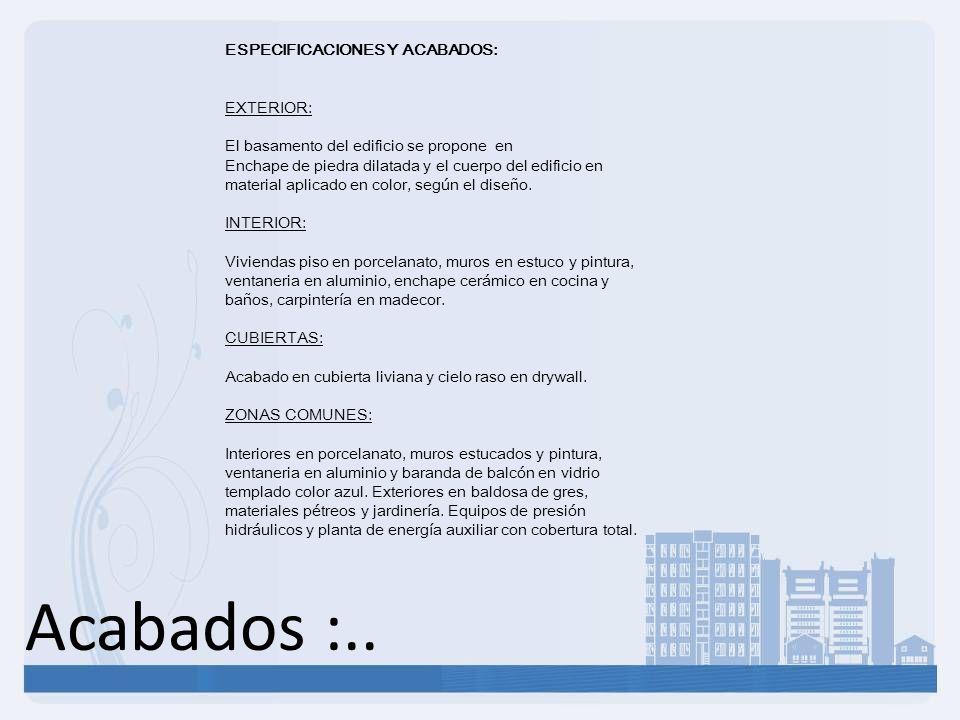 Acabados :.. ESPECIFICACIONES Y ACABADOS: EXTERIOR: El basamento del edificio se propone en Enchape de piedra dilatada y el cuerpo del edificio en mat