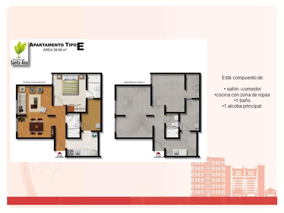 Está compuesto de: salón –comedor cocina con zona de ropas 1 baño 1 alcoba principal.