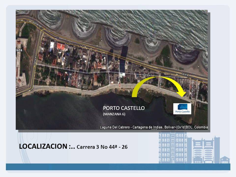 LOCALIZACION :.. Carrera 3 No 44ª - 26 PORTO CASTELLO (MANZANA 6)