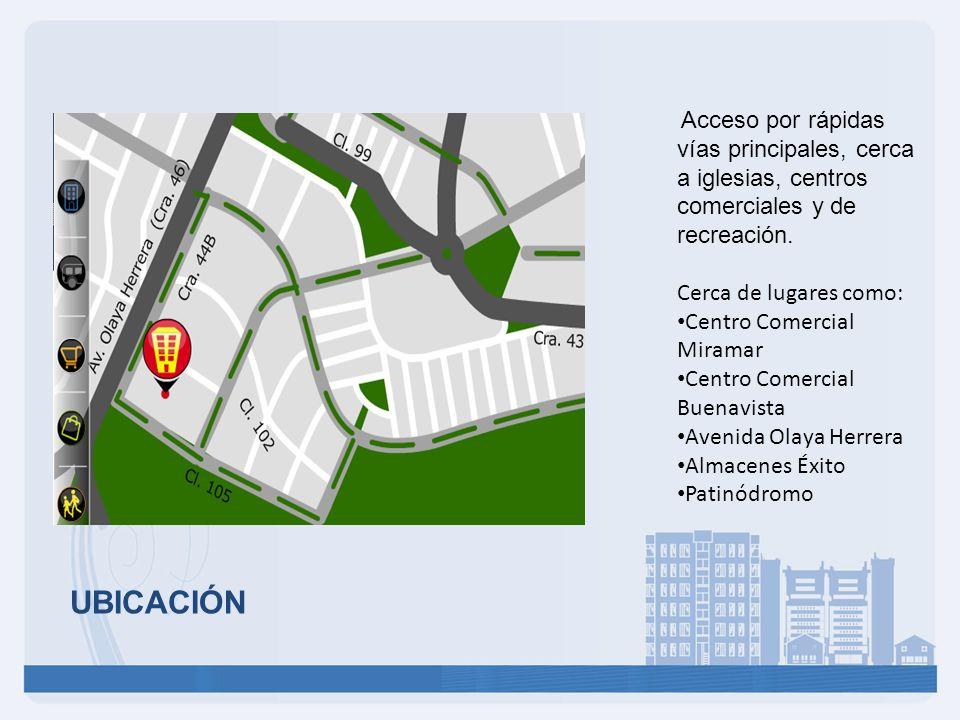 UBICACIÓN Acceso por rápidas vías principales, cerca a iglesias, centros comerciales y de recreación. Cerca de lugares como: Centro Comercial Miramar
