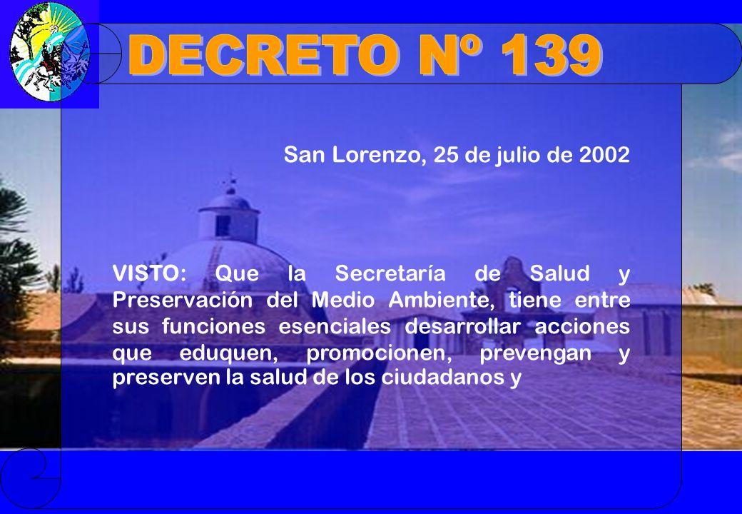 San Lorenzo, 25 de julio de 2002 VISTO: Que la Secretaría de Salud y Preservación del Medio Ambiente, tiene entre sus funciones esenciales desarrollar acciones que eduquen, promocionen, prevengan y preserven la salud de los ciudadanos y