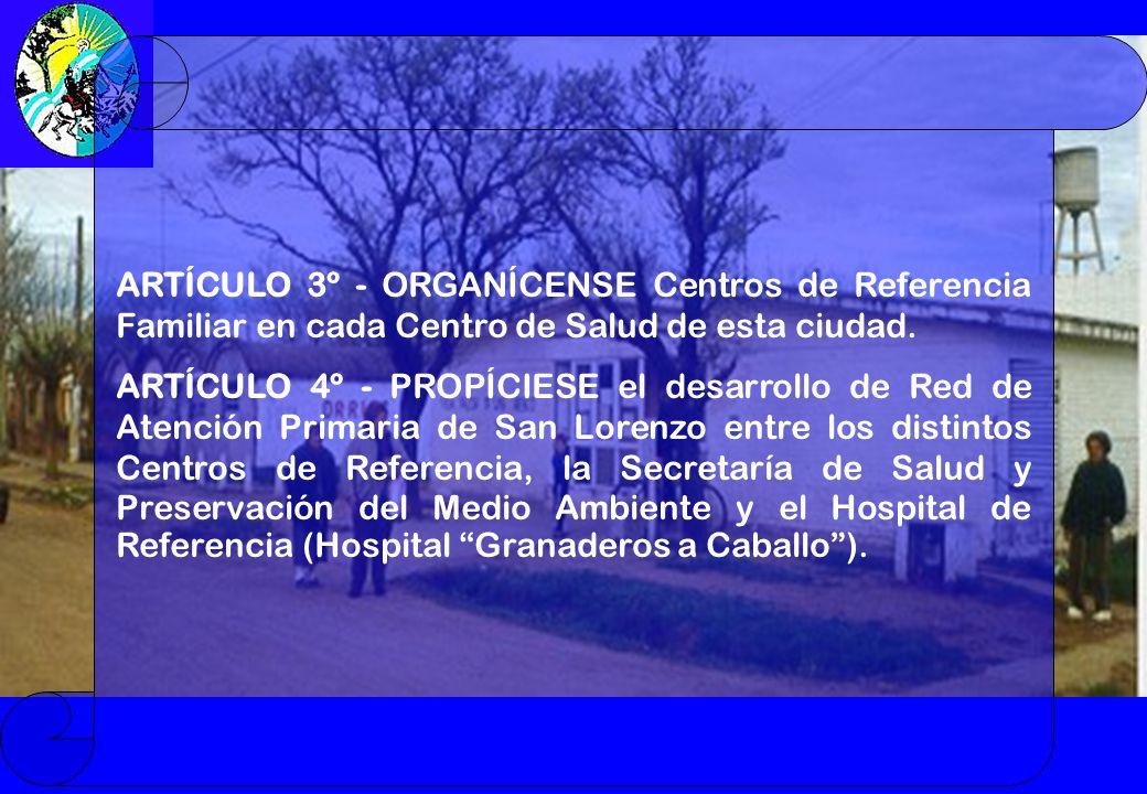 ARTÍCULO 3º - ORGANÍCENSE Centros de Referencia Familiar en cada Centro de Salud de esta ciudad.