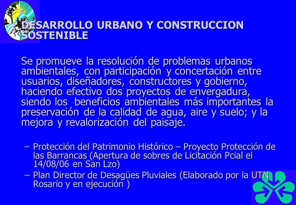 DESARROLLO URBANO Y CONSTRUCCION SOSTENIBLEDESARROLLO URBANO Y CONSTRUCCION SOSTENIBLE Se promueve la resolución de problemas urbanos ambientales, con