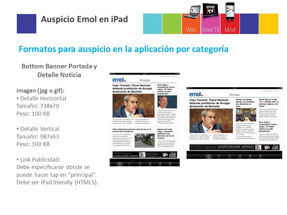 Auspicio Emol en iPad Formatos para auspicio en la aplicación por categoría Bottom Banner Portada y Detalle Noticia Imagen (jpg o gif): Detalle Horizo
