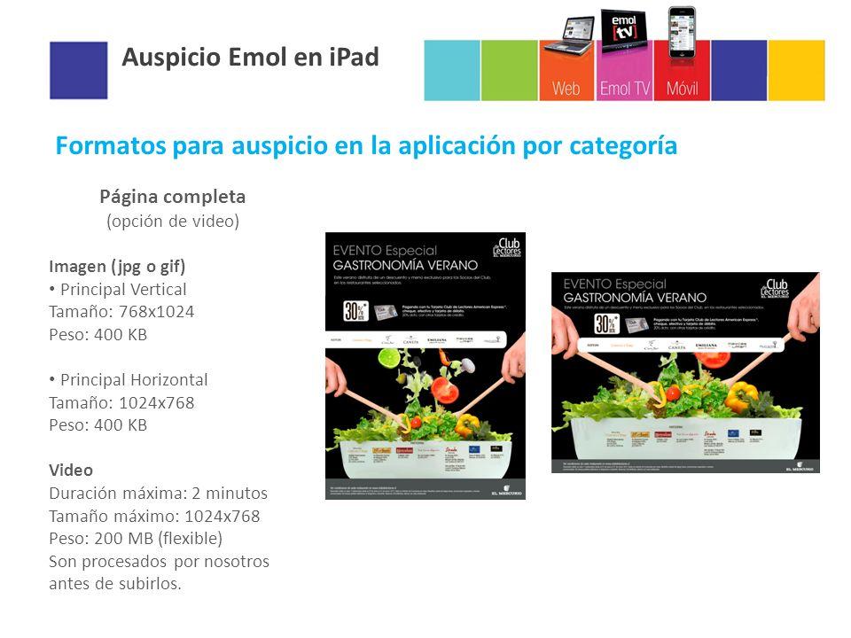 Auspicio Emol en iPad Formatos para auspicio en la aplicación por categoría Página completa (opción de video) Imagen (jpg o gif) Principal Vertical Ta