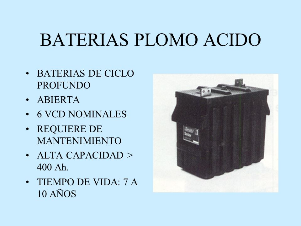 BATERIAS PLOMO ACIDO BATERIAS DE CICLO PROFUNDO ABIERTA 6 VCD NOMINALES REQUIERE DE MANTENIMIENTO ALTA CAPACIDAD > 400 Ah.