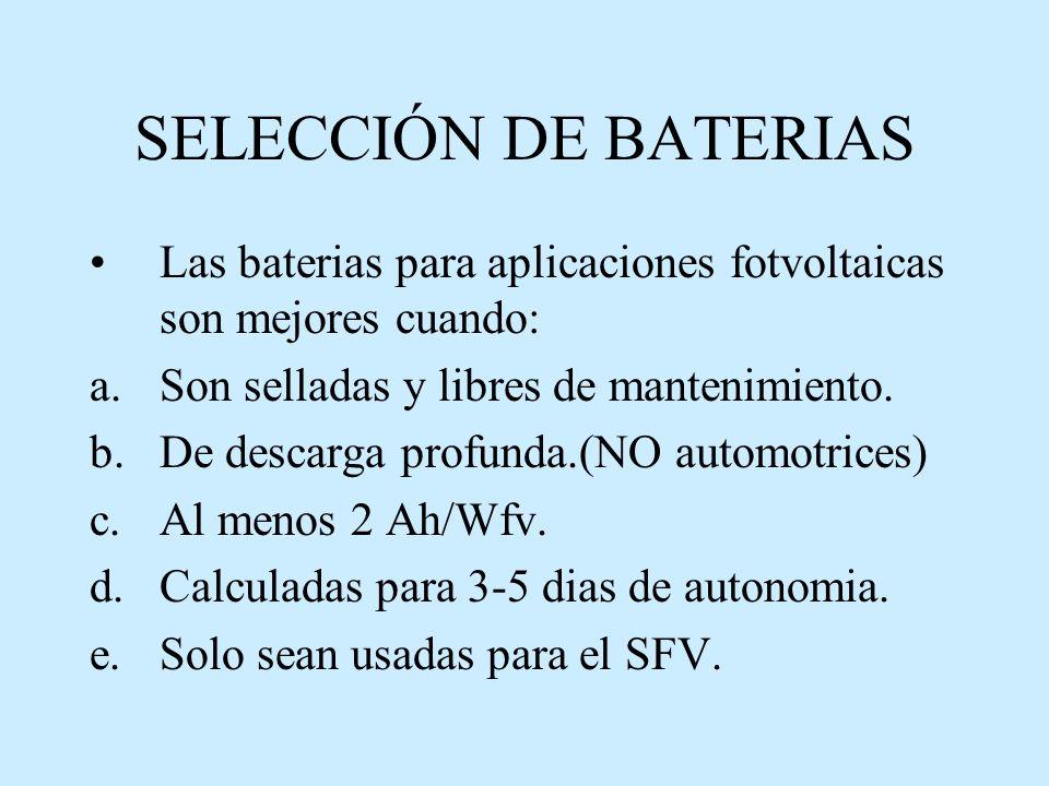 SELECCIÓN DE BATERIAS Las baterias para aplicaciones fotvoltaicas son mejores cuando: a.Son selladas y libres de mantenimiento.