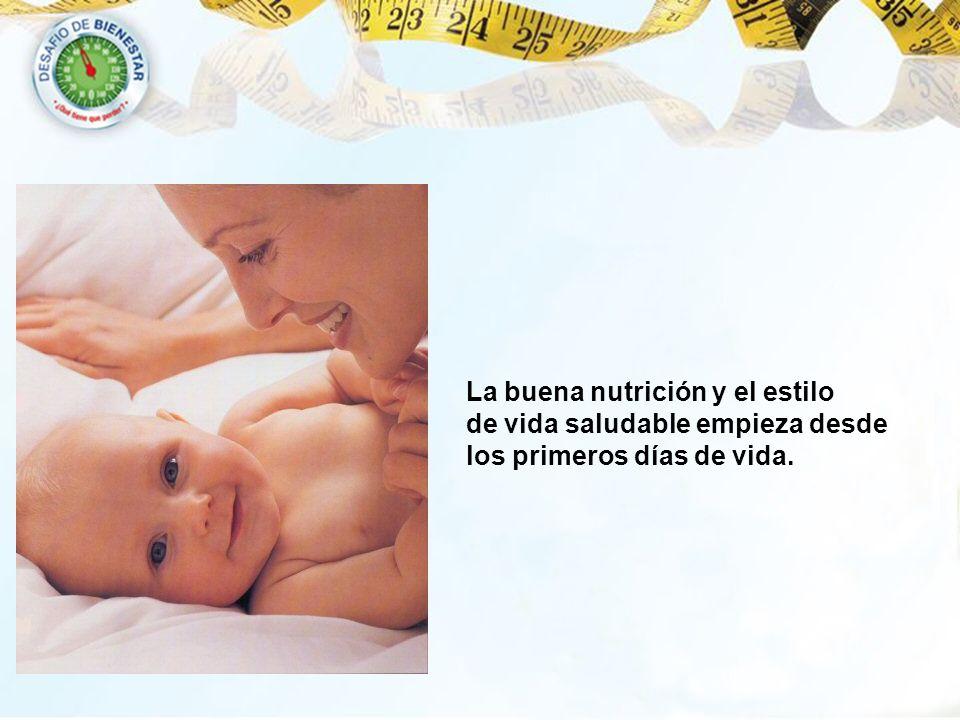 La buena nutrición y el estilo de vida saludable empieza desde los primeros días de vida.