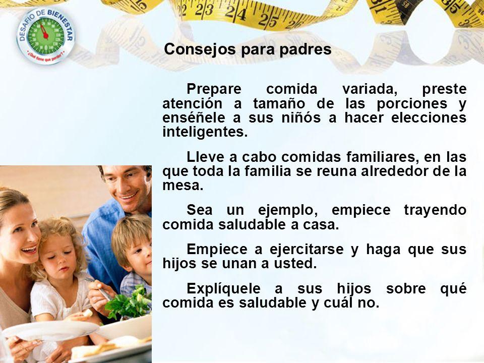 Prepare comida variada, preste atención a tamaño de las porciones y enséñele a sus niñós a hacer elecciones inteligentes. Lleve a cabo comidas familia