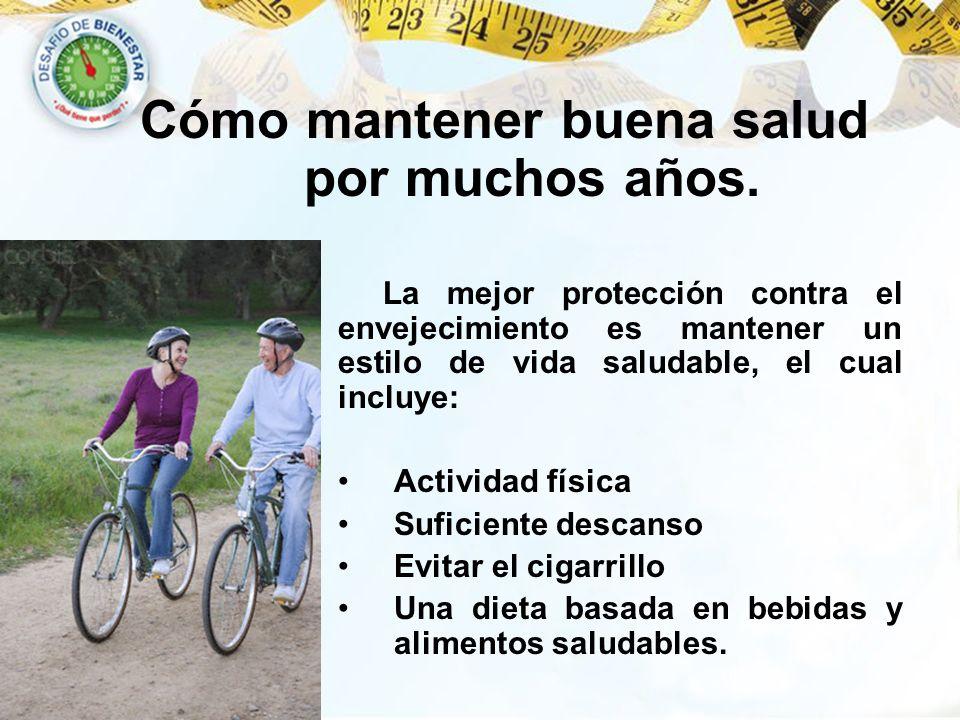 La mejor protección contra el envejecimiento es mantener un estilo de vida saludable, el cual incluye: Actividad física Suficiente descanso Evitar el