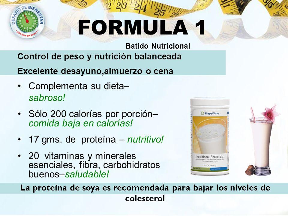 FORMULA 1 Complementa su dieta– sabroso! Sólo 200 calorías por porción– comida baja en calorías! 17 gms. de proteína – nutritivo! 20 vitaminas y miner