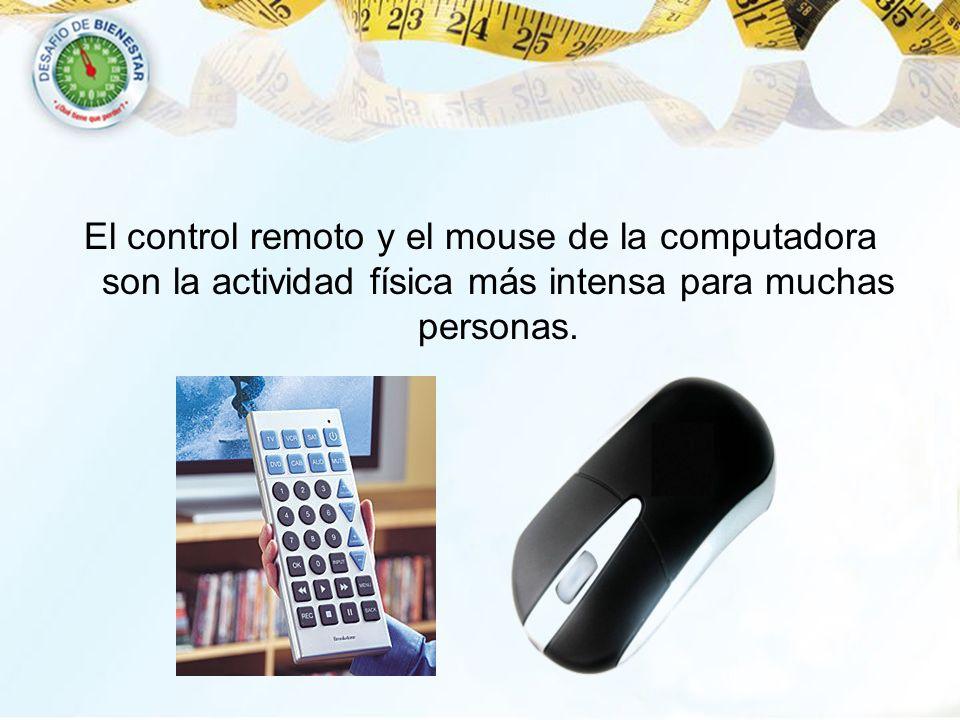 El control remoto y el mouse de la computadora son la actividad física más intensa para muchas personas.
