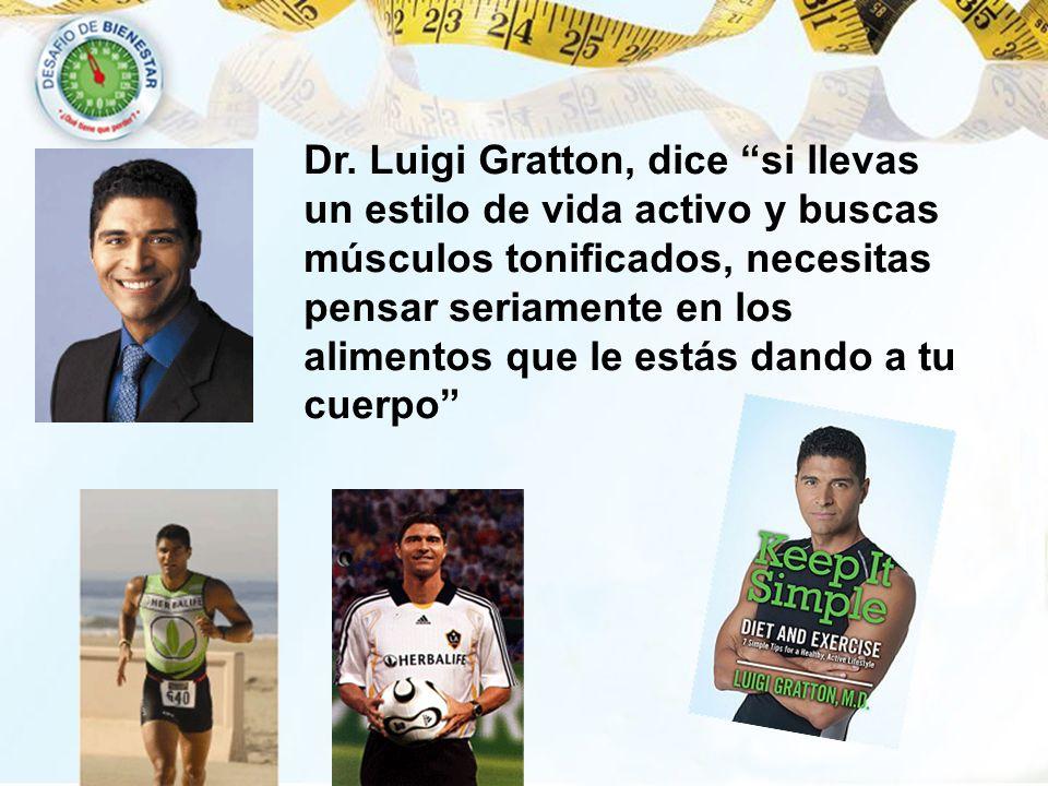 Dr. Luigi Gratton, dice si llevas un estilo de vida activo y buscas músculos tonificados, necesitas pensar seriamente en los alimentos que le estás da