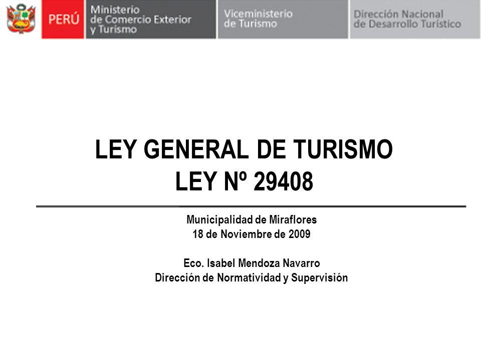 LEY GENERAL DE TURISMO LEY Nº 29408 Municipalidad de Miraflores 18 de Noviembre de 2009 Eco. Isabel Mendoza Navarro Dirección de Normatividad y Superv
