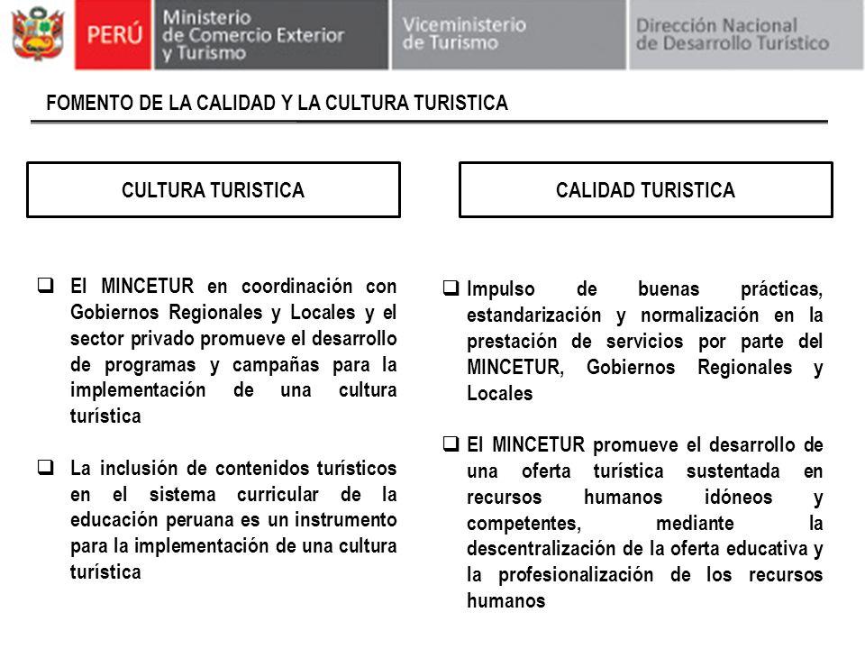 FOMENTO DE LA CALIDAD Y LA CULTURA TURISTICA El MINCETUR en coordinación con Gobiernos Regionales y Locales y el sector privado promueve el desarrollo