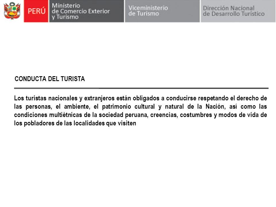 CONDUCTA DEL TURISTA Los turistas nacionales y extranjeros están obligados a conducirse respetando el derecho de las personas, el ambiente, el patrimo