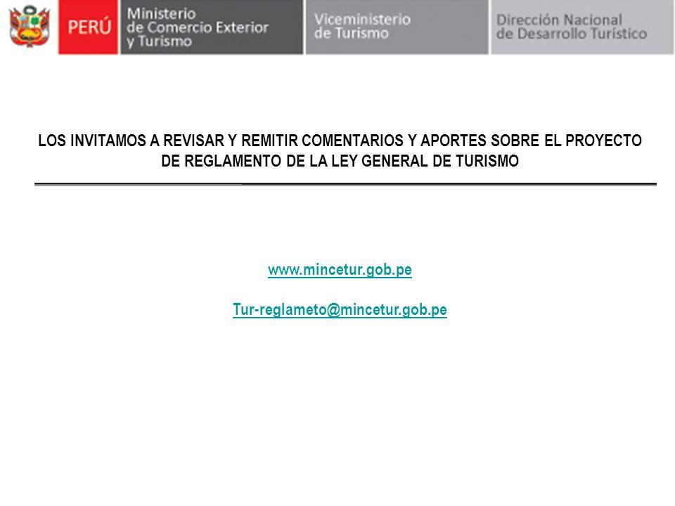 LOS INVITAMOS A REVISAR Y REMITIR COMENTARIOS Y APORTES SOBRE EL PROYECTO DE REGLAMENTO DE LA LEY GENERAL DE TURISMO www.mincetur.gob.pe Tur-reglameto