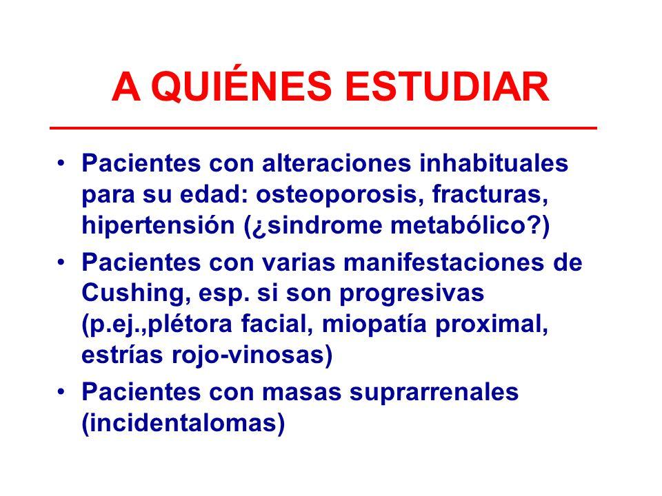 A QUIÉNES ESTUDIAR Pacientes con alteraciones inhabituales para su edad: osteoporosis, fracturas, hipertensión (¿sindrome metabólico?) Pacientes con v