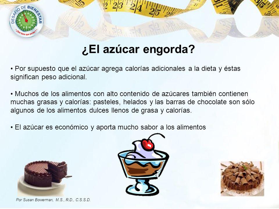 ¿El azúcar engorda? Por supuesto que el azúcar agrega calorías adicionales a la dieta y éstas significan peso adicional. Muchos de los alimentos con a
