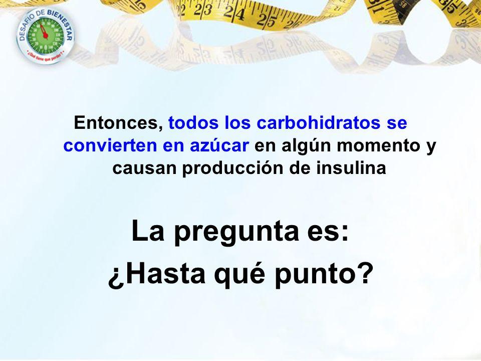 Entonces, todos los carbohidratos se convierten en azúcar en algún momento y causan producción de insulina La pregunta es: ¿Hasta qué punto?
