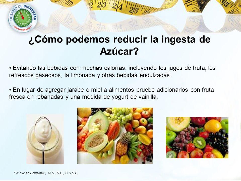 ¿Cómo podemos reducir la ingesta de Azúcar? Evitando las bebidas con muchas calorías, incluyendo los jugos de fruta, los refrescos gaseosos, la limona