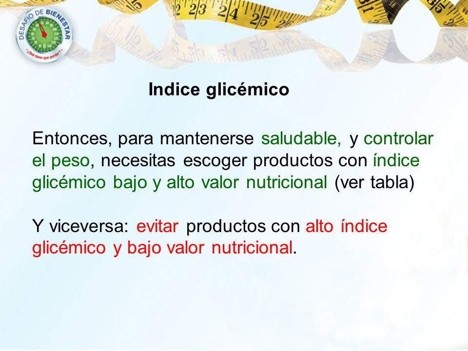 Entonces, para mantenerse saludable, y controlar el peso, necesitas escoger productos con índice glicémico bajo y alto valor nutricional (ver tabla) Y