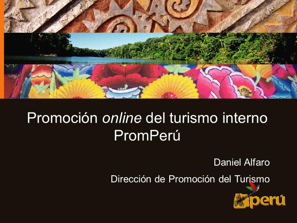 Subdirección de Promoción del Turismo Interno 1 Promoción online del turismo interno PromPerú Daniel Alfaro Dirección de Promoción del Turismo