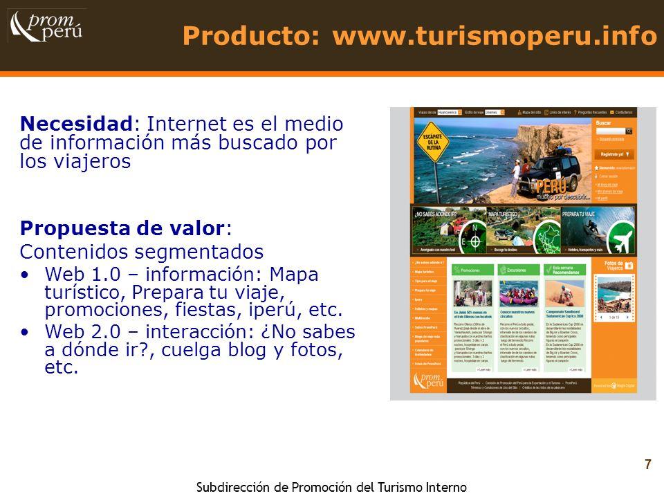 Subdirección de Promoción del Turismo Interno 7 Necesidad: Internet es el medio de información más buscado por los viajeros Producto: www.turismoperu.